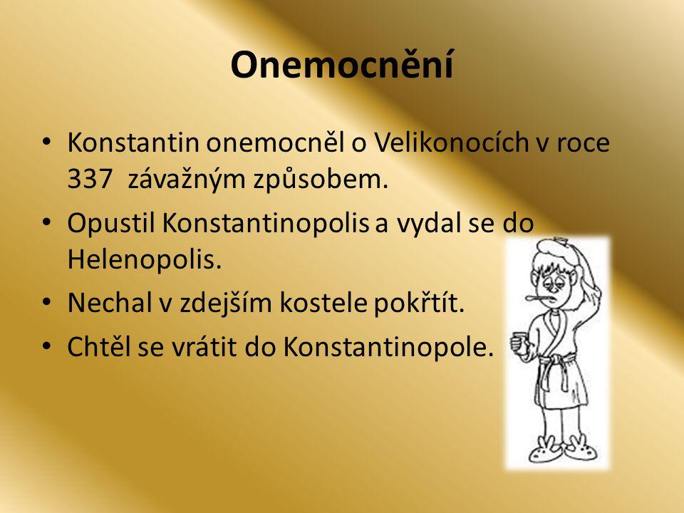Onemocnění Konstantin onemocněl o Velikonocích v roce 337 závažným způsobem. Opustil Konstantinopolis a vydal se do Helenopolis.