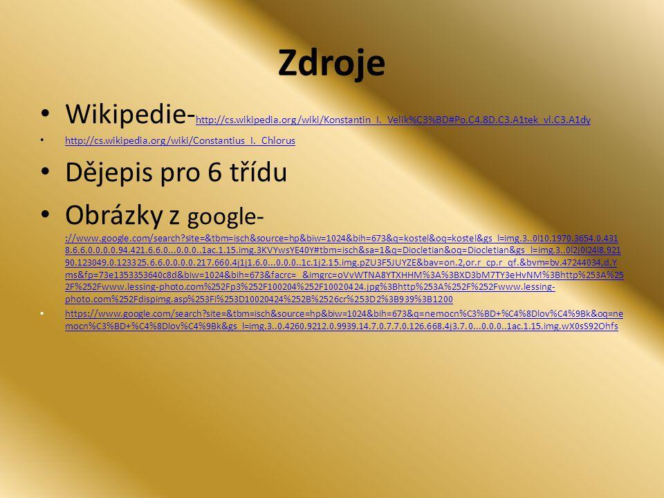 Zdroje Wikipedie-http://cs.wikipedia.org/wiki/Konstantin_I._Velik%C3%BD#Po.C4.8D.C3.A1tek_vl.C3.A1dy.