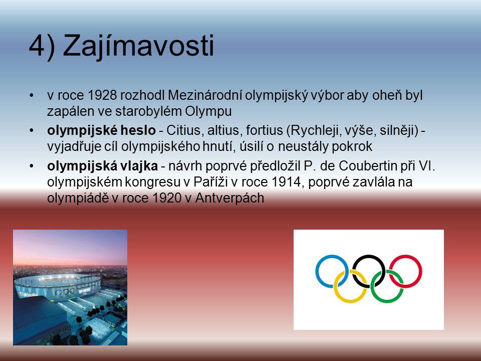 4) Zajímavosti v roce 1928 rozhodl Mezinárodní olympijský výbor aby oheň byl zapálen ve starobylém Olympu.