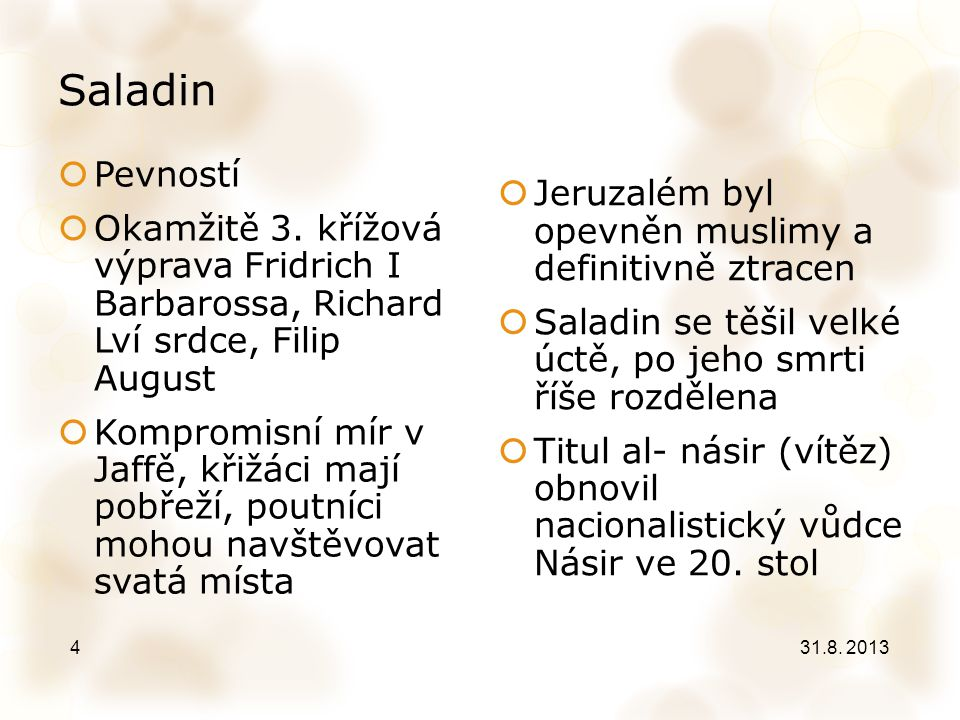 Saladin Pevností Jeruzalém byl opevněn muslimy a definitivně ztracen