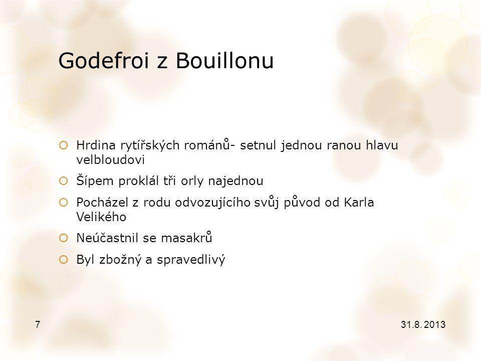 Godefroi z Bouillonu Hrdina rytířských románů- setnul jednou ranou hlavu velbloudovi. Šípem proklál tři orly najednou.