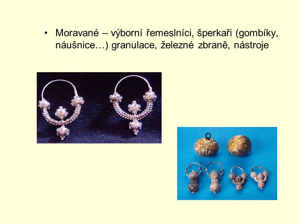 Moravané – výborní řemeslníci, šperkaři (gombíky, náušnice…) granulace, železné zbraně, nástroje
