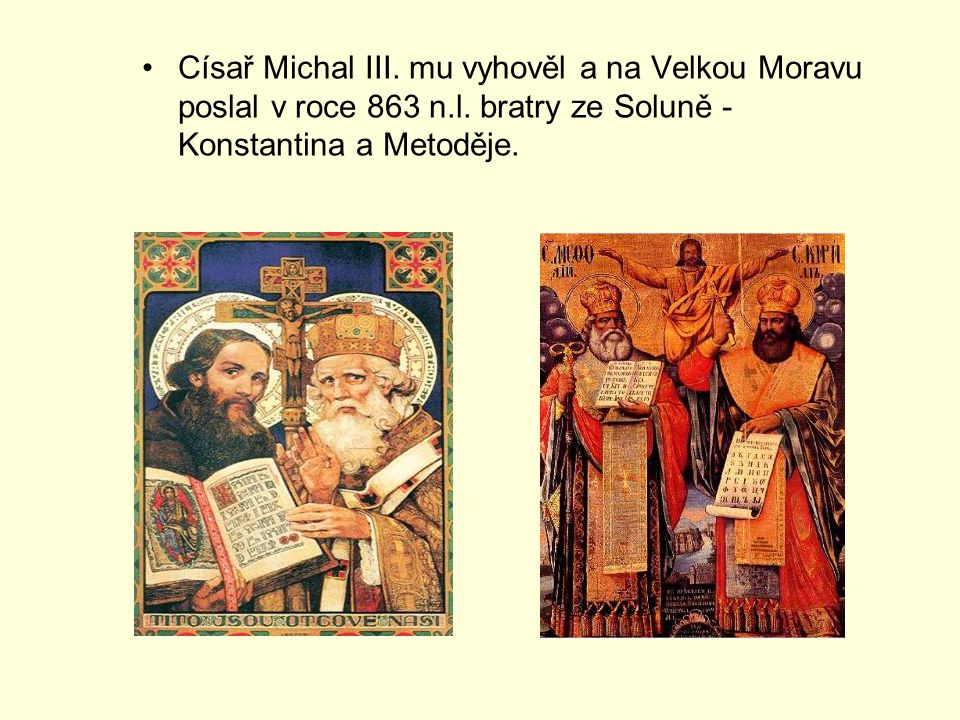 Císař Michal III. mu vyhověl a na Velkou Moravu poslal v roce 863 n. l