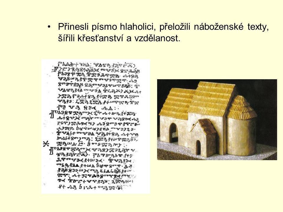 Přinesli písmo hlaholici, přeložili náboženské texty, šířili křesťanství a vzdělanost.