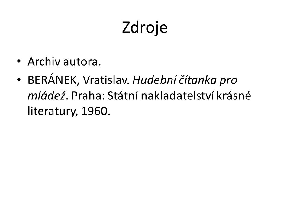 Zdroje Archiv autora. BERÁNEK, Vratislav. Hudební čítanka pro mládež.