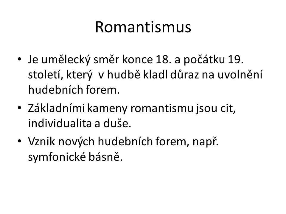 Romantismus Je umělecký směr konce 18. a počátku 19. století, který v hudbě kladl důraz na uvolnění hudebních forem.