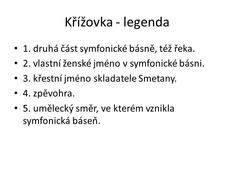 Křížovka - legenda 1. druhá část symfonické básně, též řeka.