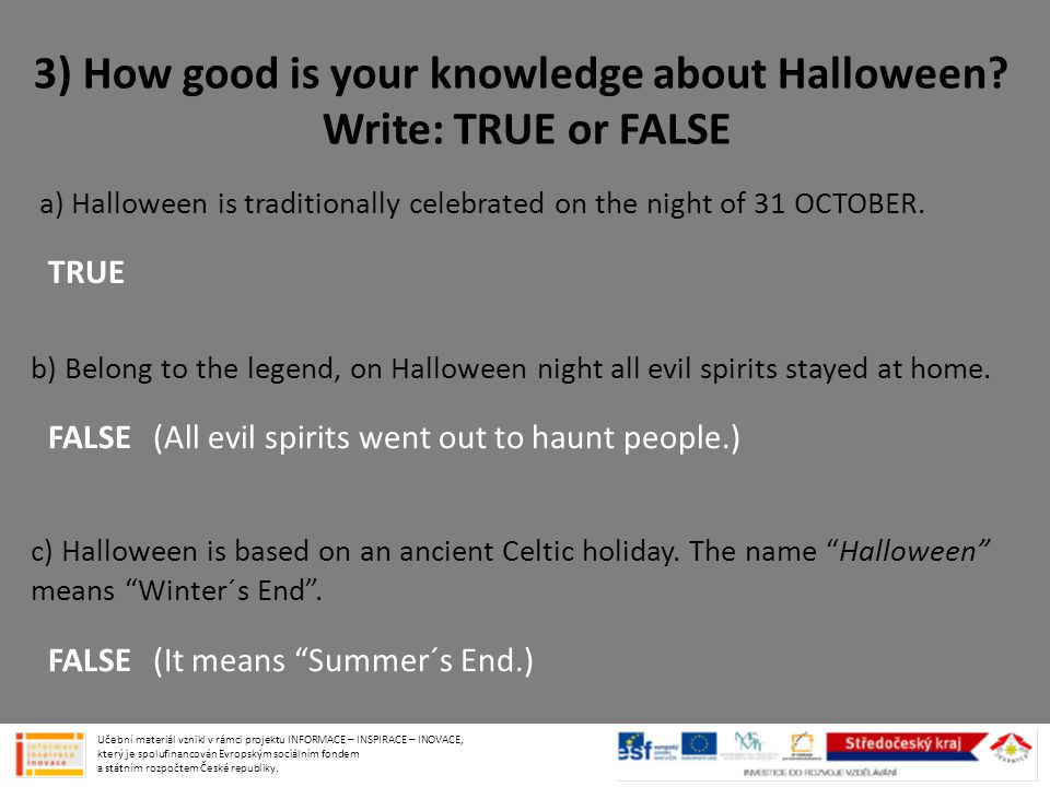 3) How good is your knowledge about Halloween Write: TRUE or FALSE