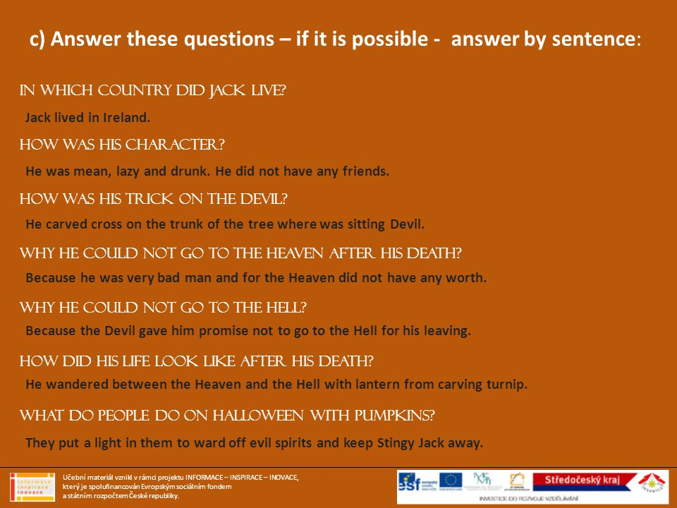 c) Answer these questions – if it is possible - answer by sentence: