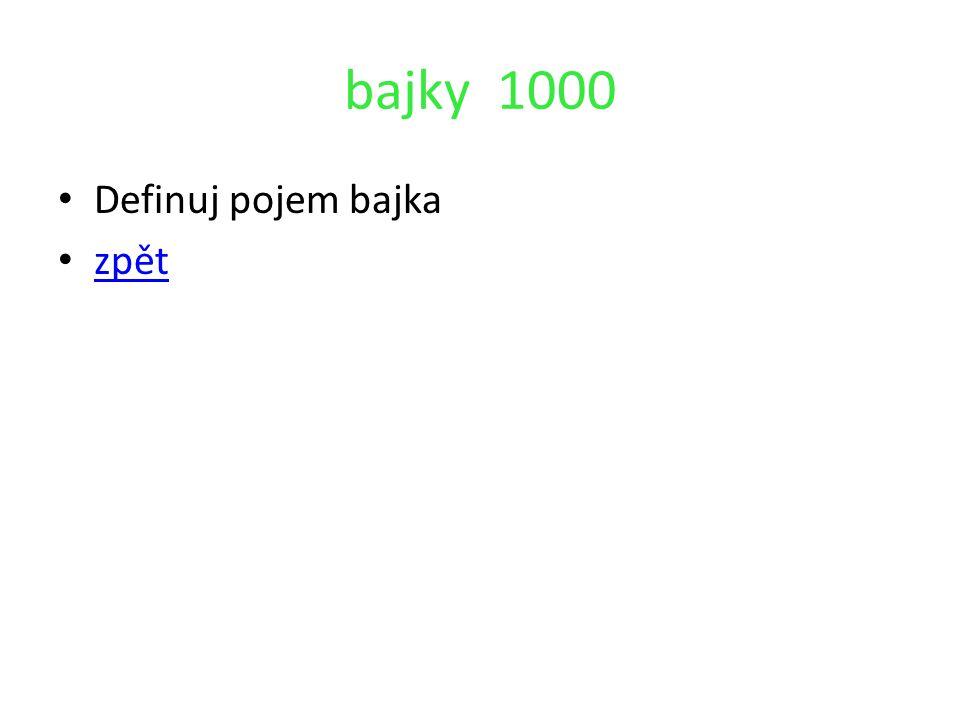 bajky 1000 Definuj pojem bajka zpět