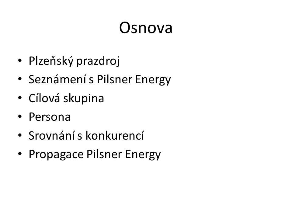 Osnova Plzeňský prazdroj Seznámení s Pilsner Energy Cílová skupina