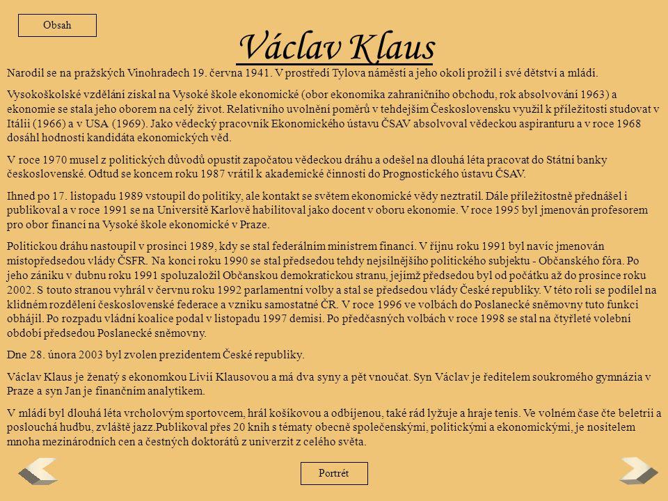 Obsah Václav Klaus. Narodil se na pražských Vinohradech 19. června 1941. V prostředí Tylova náměstí a jeho okolí prožil i své dětství a mládí.