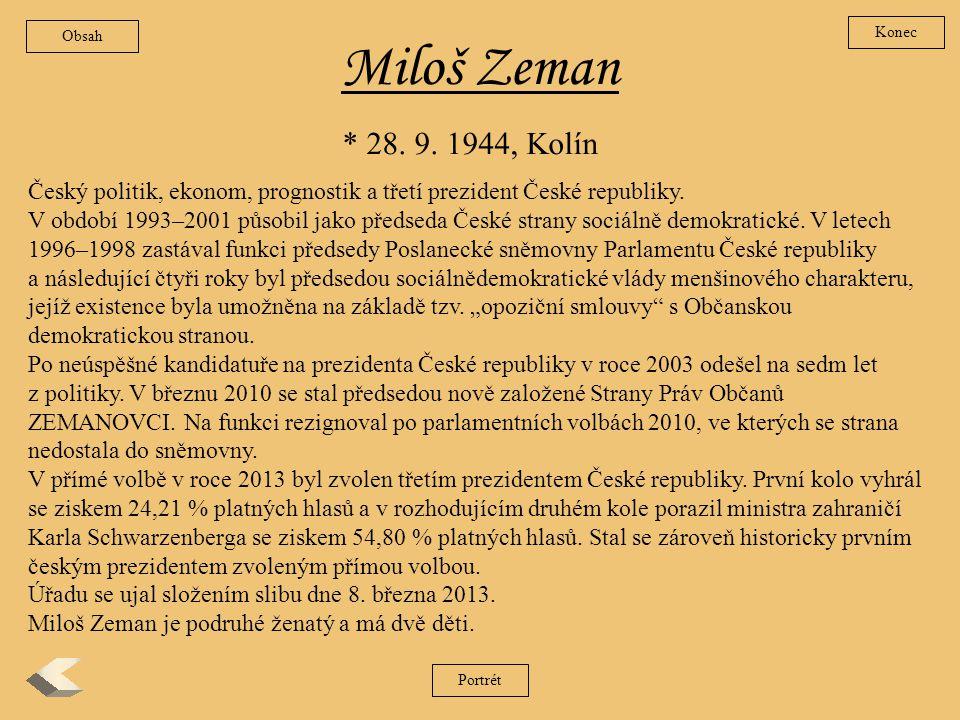 Obsah Konec. Miloš Zeman. * 28. 9. 1944, Kolín Český politik, ekonom, prognostik a třetí prezident České republiky.