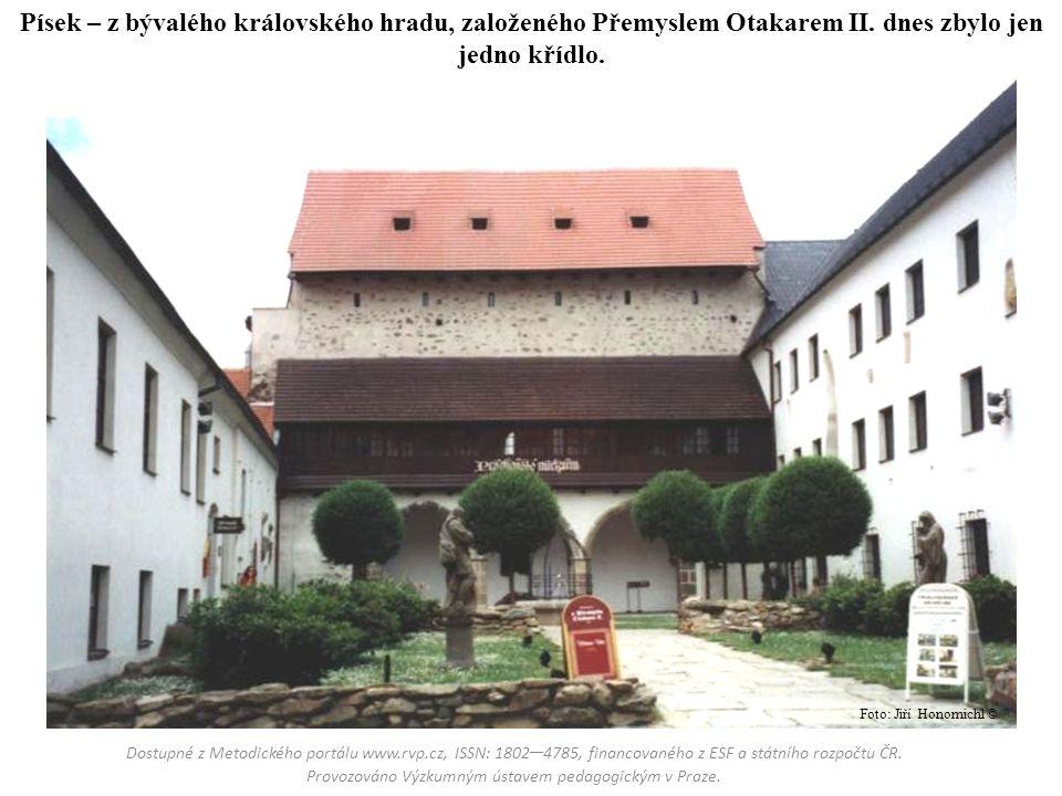 Písek – z bývalého královského hradu, založeného Přemyslem Otakarem II
