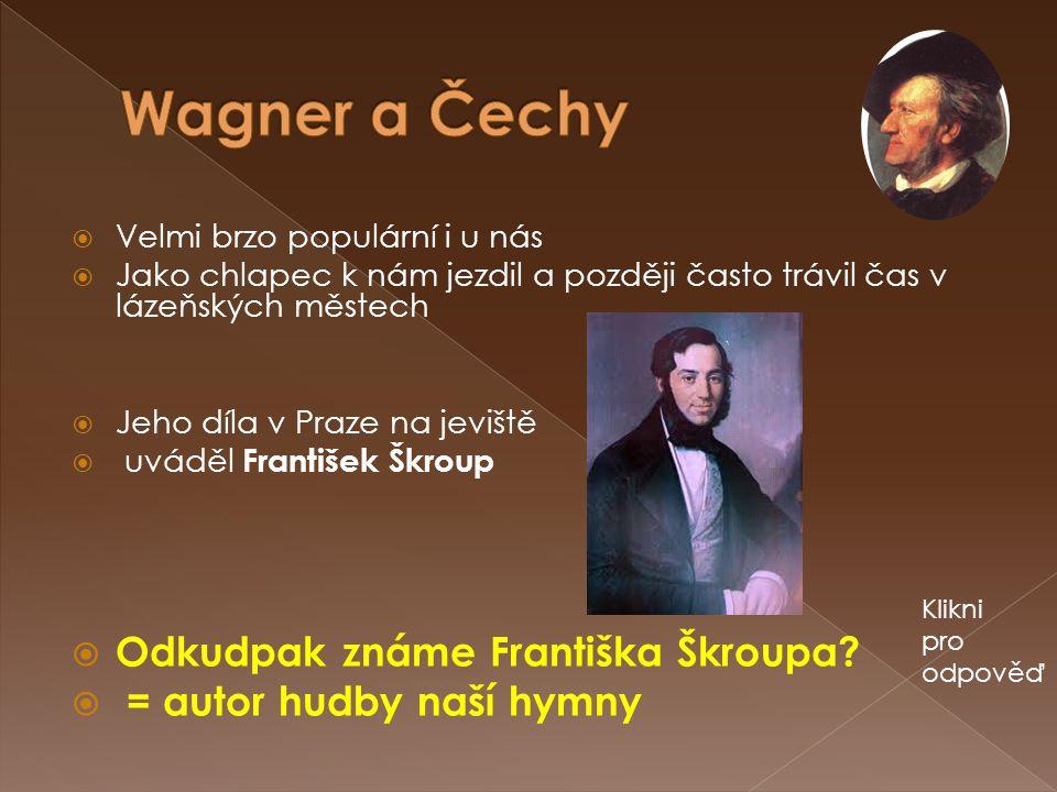 Wagner a Čechy Odkudpak známe Františka Škroupa