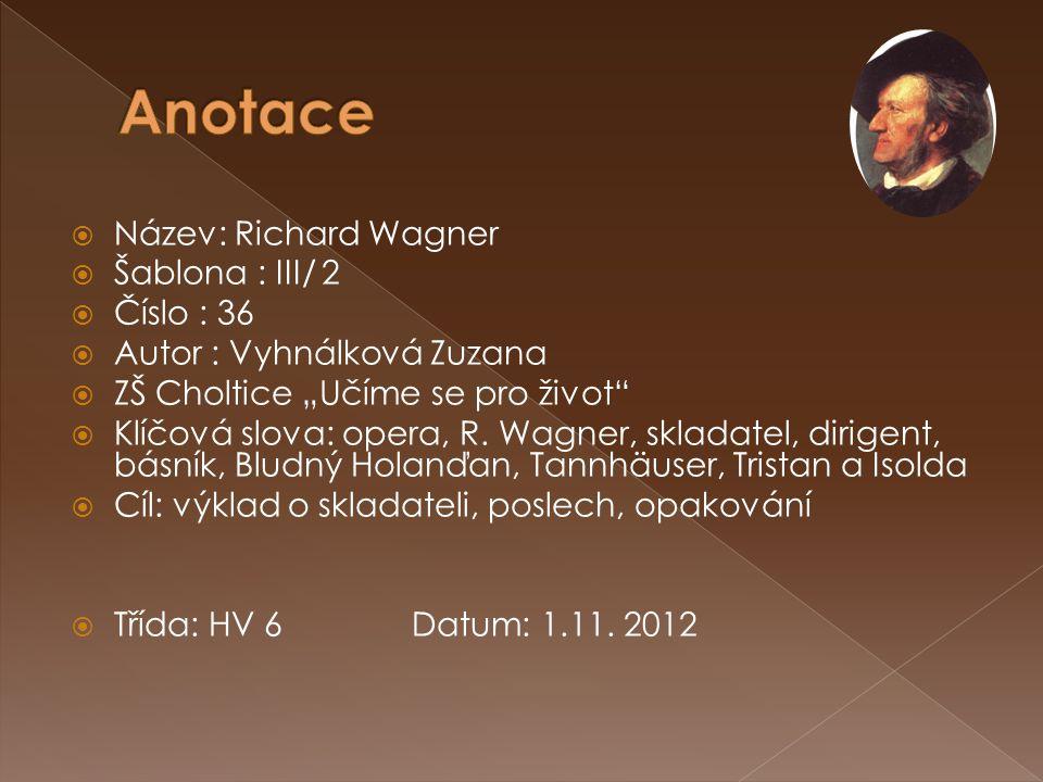 Anotace Název: Richard Wagner Šablona : III/ 2 Číslo : 36