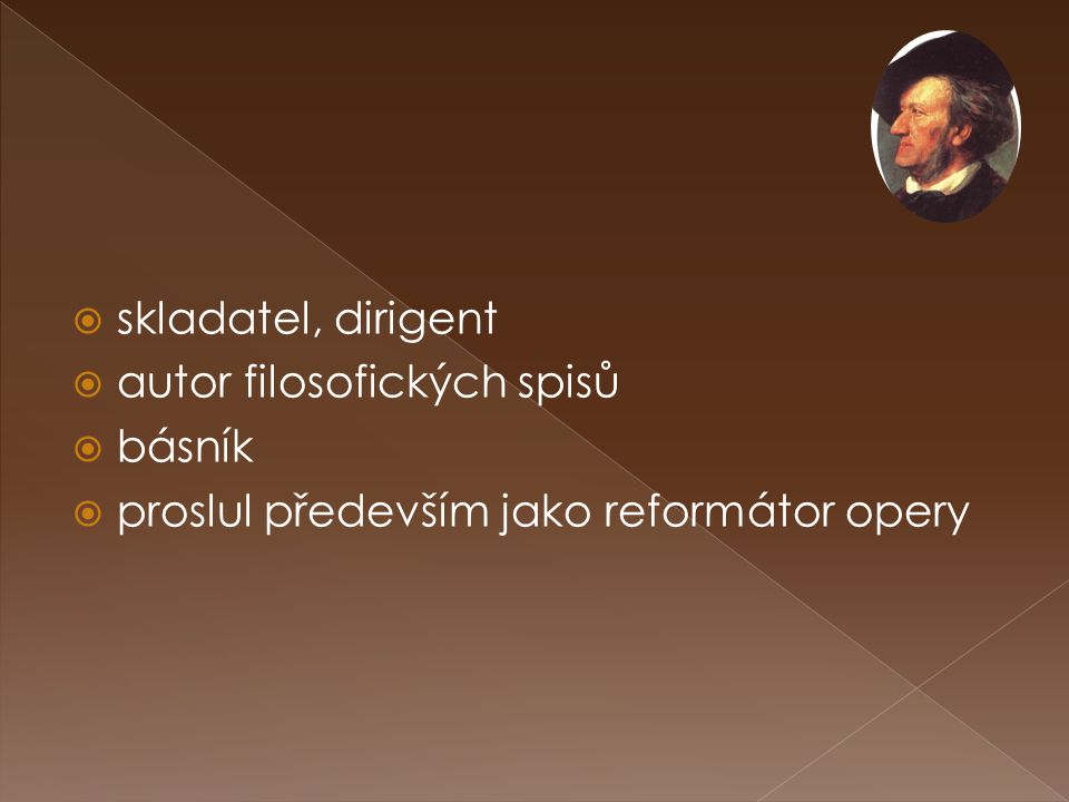 skladatel, dirigent autor filosofických spisů básník proslul především jako reformátor opery