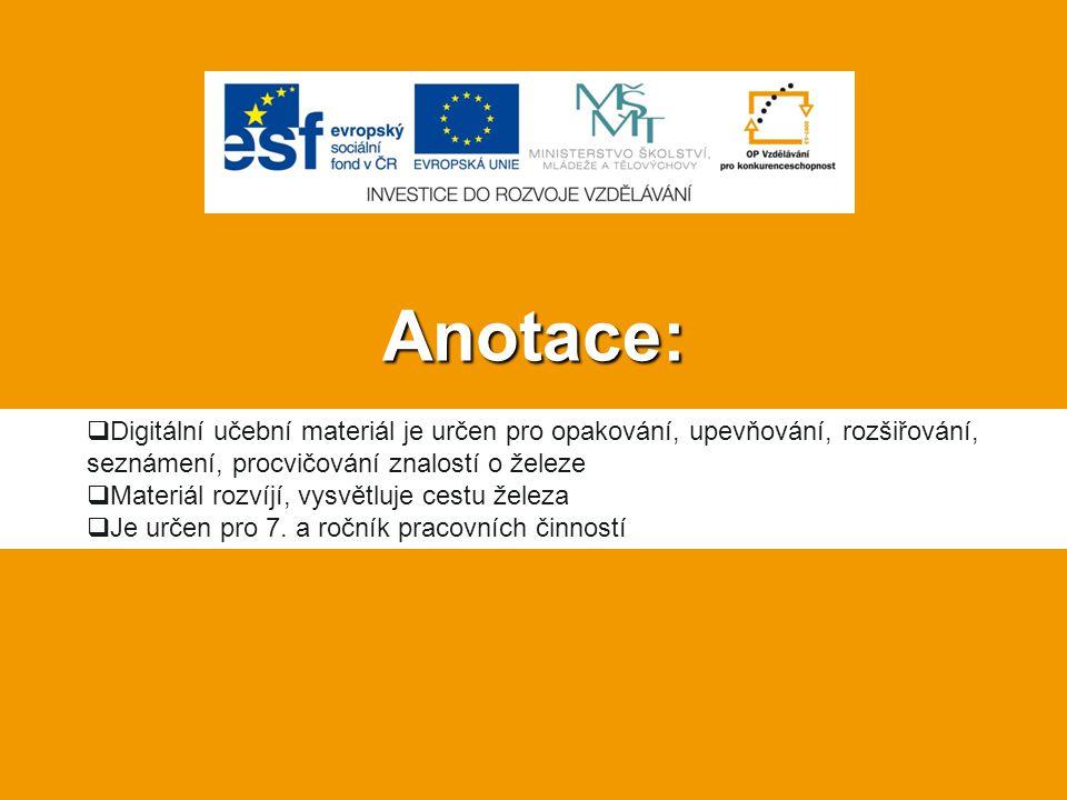 Anotace: Digitální učební materiál je určen pro opakování, upevňování, rozšiřování, seznámení, procvičování znalostí o železe.