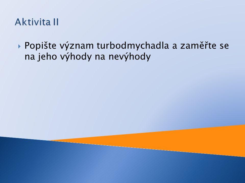 Aktivita II Popište význam turbodmychadla a zaměřte se na jeho výhody na nevýhody