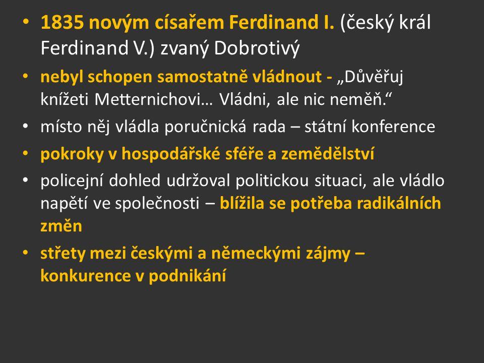 1835 novým císařem Ferdinand I. (český král Ferdinand V
