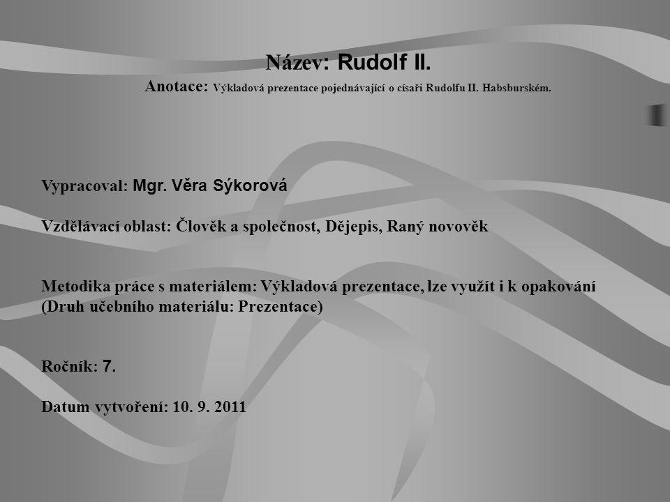 Název: Rudolf II. Anotace: Výkladová prezentace pojednávající o císaři Rudolfu II. Habsburském.