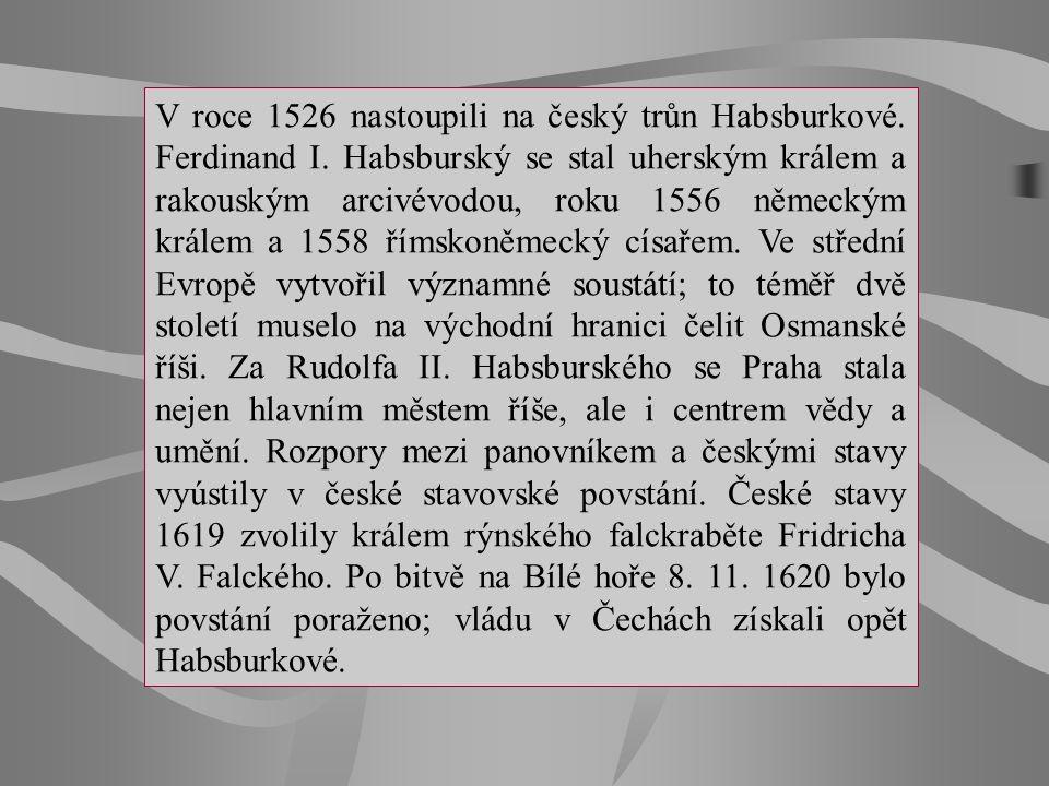 V roce 1526 nastoupili na český trůn Habsburkové. Ferdinand I