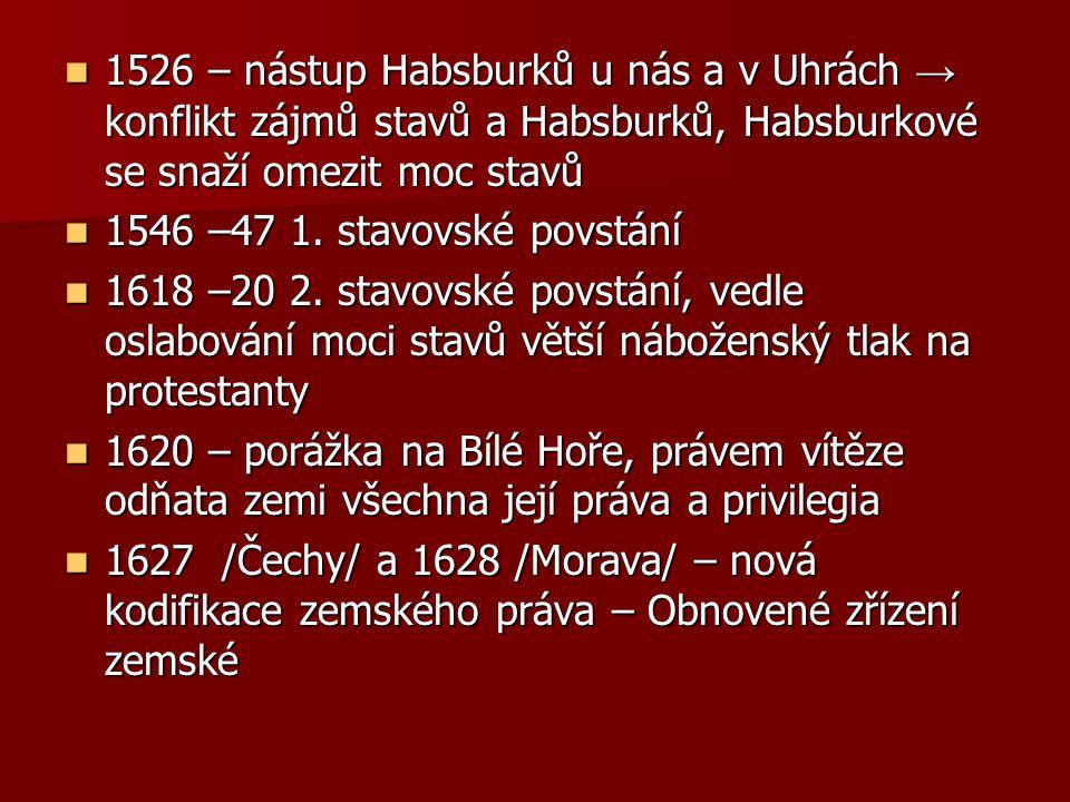 1526 – nástup Habsburků u nás a v Uhrách → konflikt zájmů stavů a Habsburků, Habsburkové se snaží omezit moc stavů