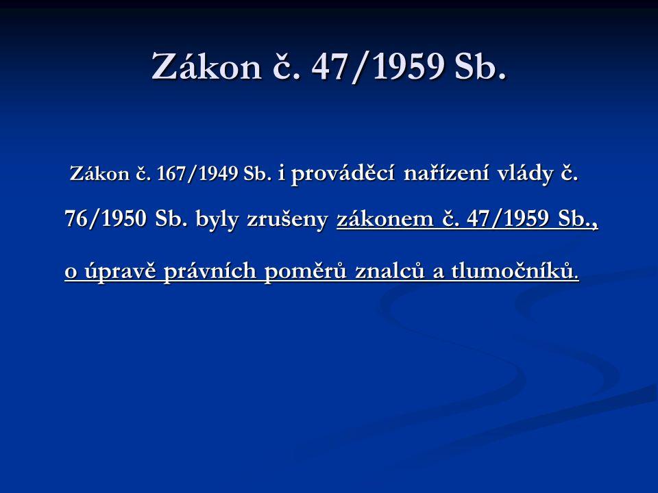 Zákon č. 47/1959 Sb. o úpravě právních poměrů znalců a tlumočníků.