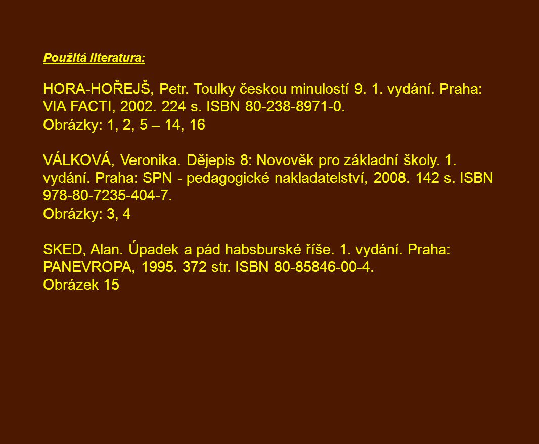 Použitá literatura: HORA-HOŘEJŠ, Petr. Toulky českou minulostí 9. 1. vydání. Praha: VIA FACTI, 2002. 224 s. ISBN 80-238-8971-0.