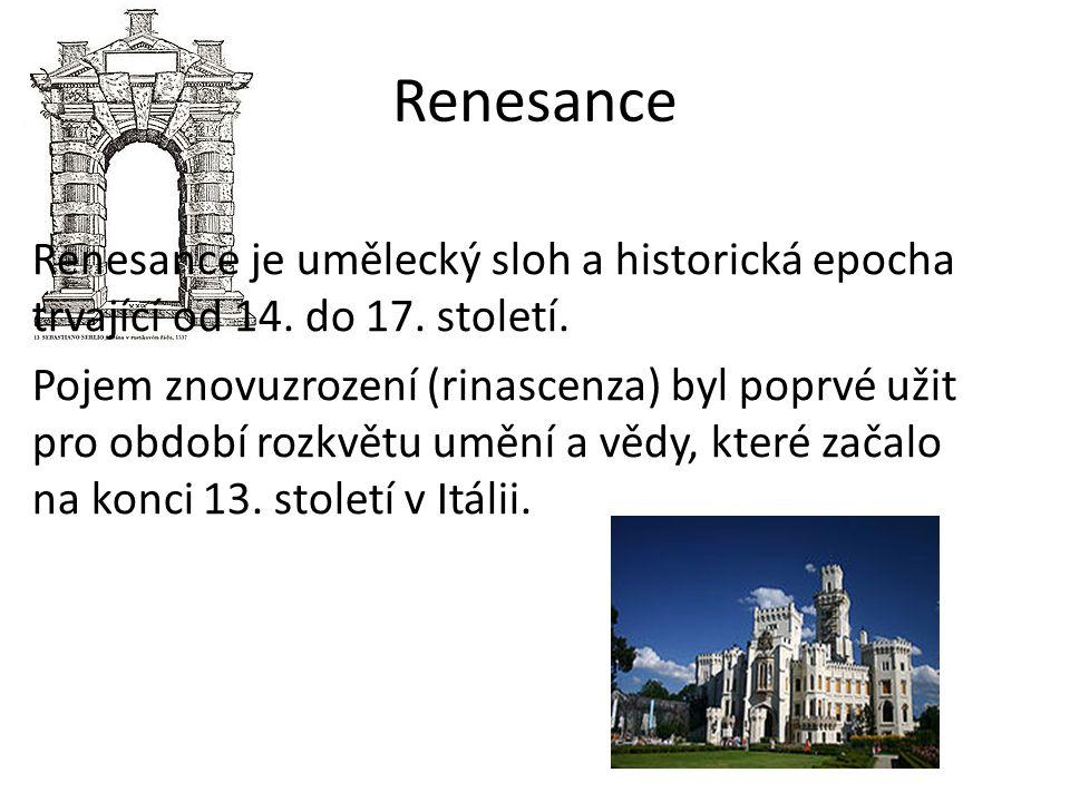 Renesance Renesance je umělecký sloh a historická epocha trvající od 14. do 17. století.