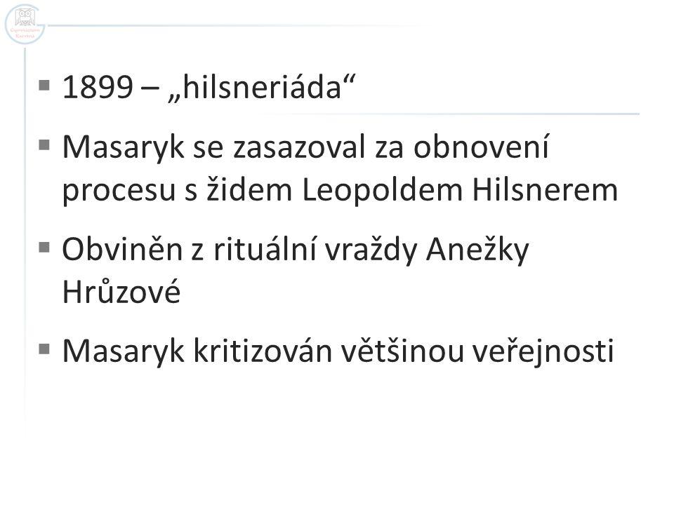 """1899 – """"hilsneriáda Masaryk se zasazoval za obnovení procesu s židem Leopoldem Hilsnerem. Obviněn z rituální vraždy Anežky Hrůzové."""