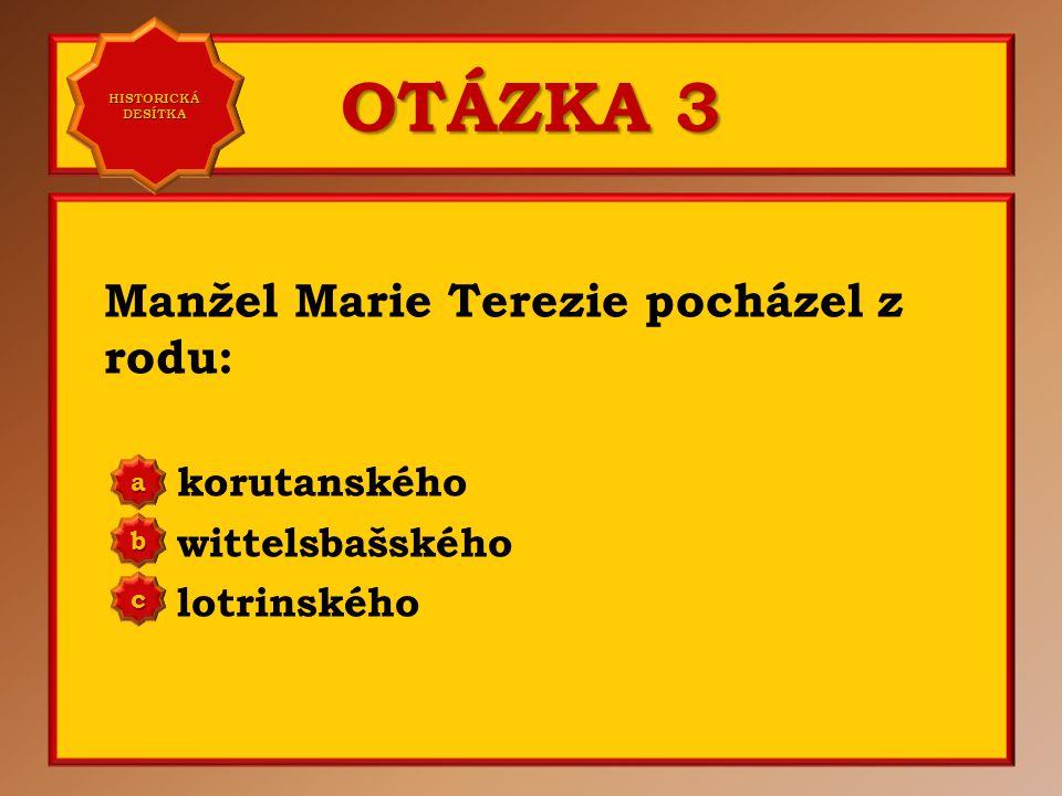OTÁZKA 3 Manžel Marie Terezie pocházel z rodu: korutanského