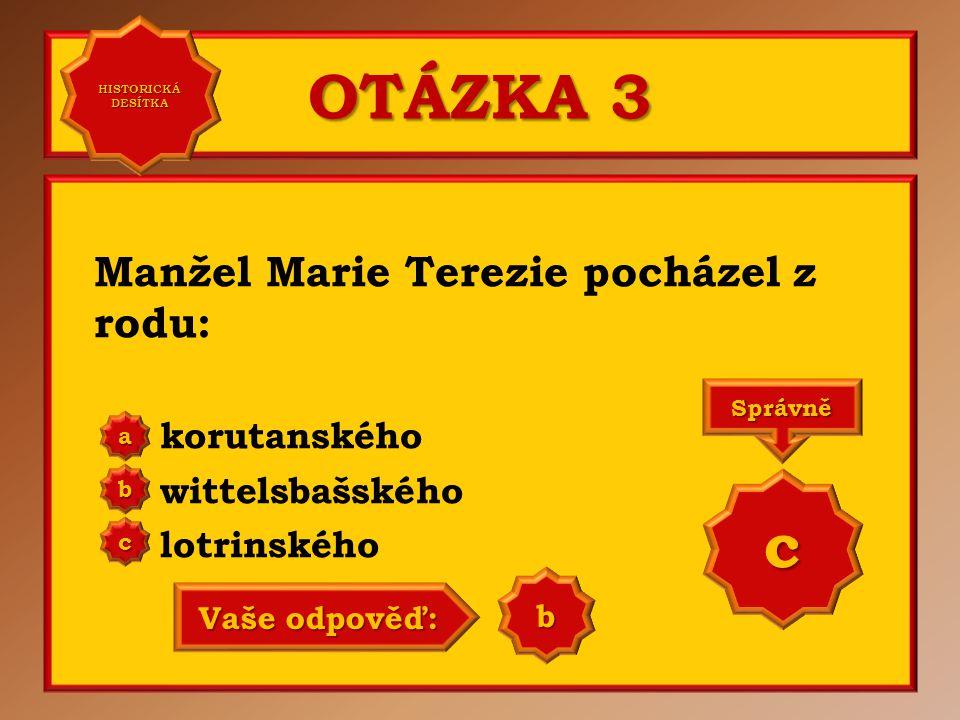 OTÁZKA 3 c Manžel Marie Terezie pocházel z rodu: korutanského