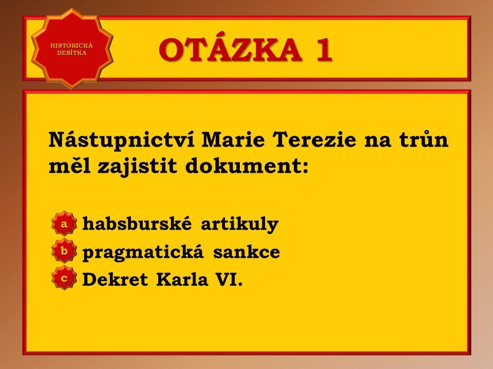OTÁZKA 1 Nástupnictví Marie Terezie na trůn měl zajistit dokument: