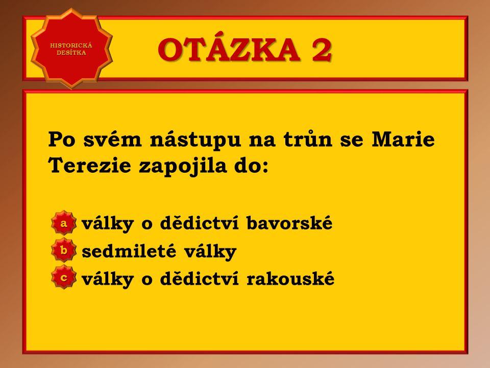 OTÁZKA 2 Po svém nástupu na trůn se Marie Terezie zapojila do: