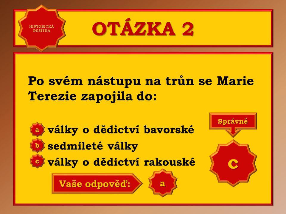 OTÁZKA 2 c Po svém nástupu na trůn se Marie Terezie zapojila do: