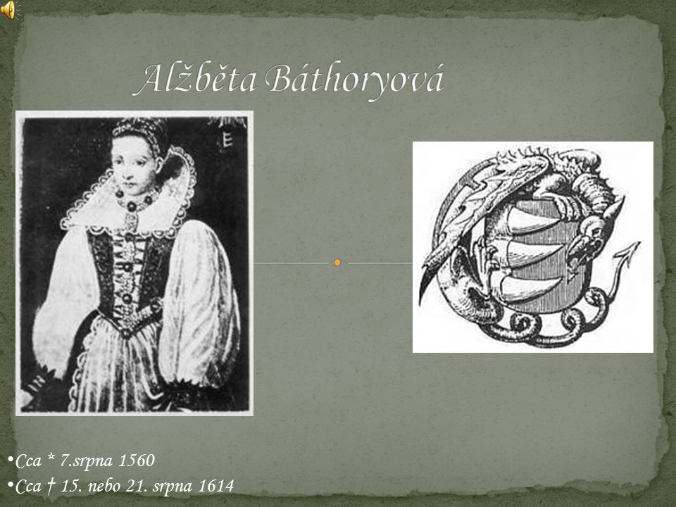 Alžběta Báthoryová Cca * 7.srpna 1560 Cca † 15. nebo 21. srpna 1614