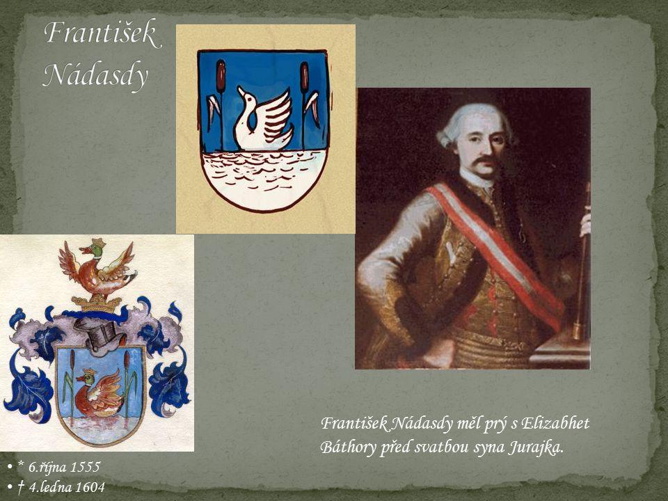 František Nádasdy František Nádasdy měl prý s Elizabhet Báthory před svatbou syna Jurajka. * 6.října 1555.