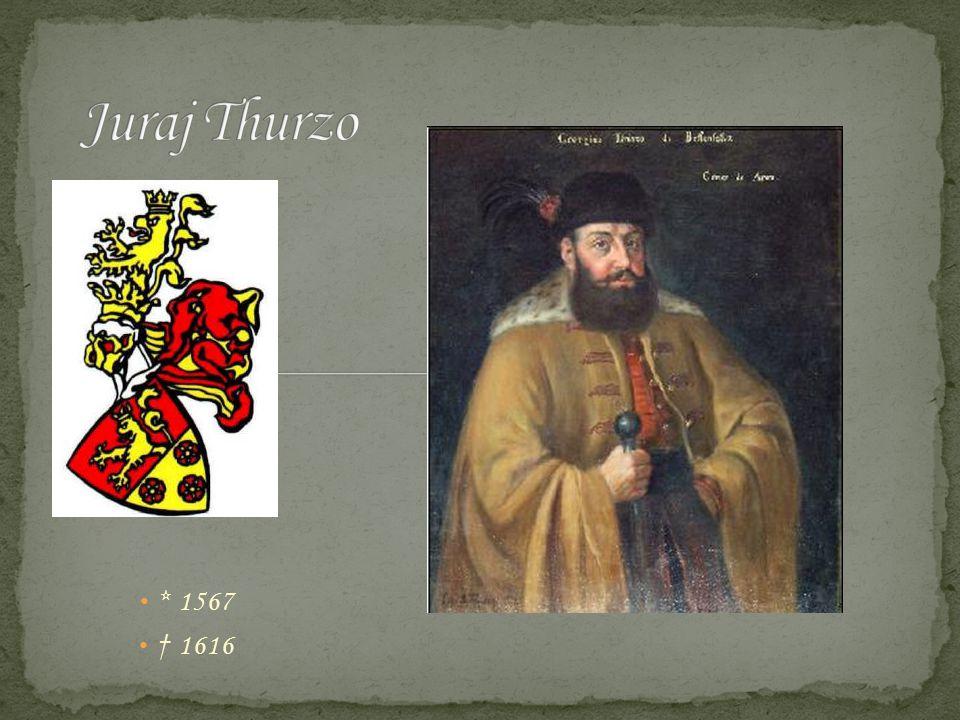 Juraj Thurzo * 1567 † 1616