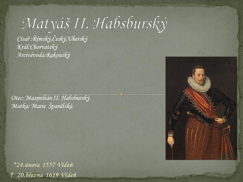 *24.února 1557 Vídeň † 20.března 1619 Vídeň