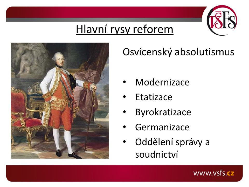 Hlavní rysy reforem Osvícenský absolutismus Modernizace Etatizace