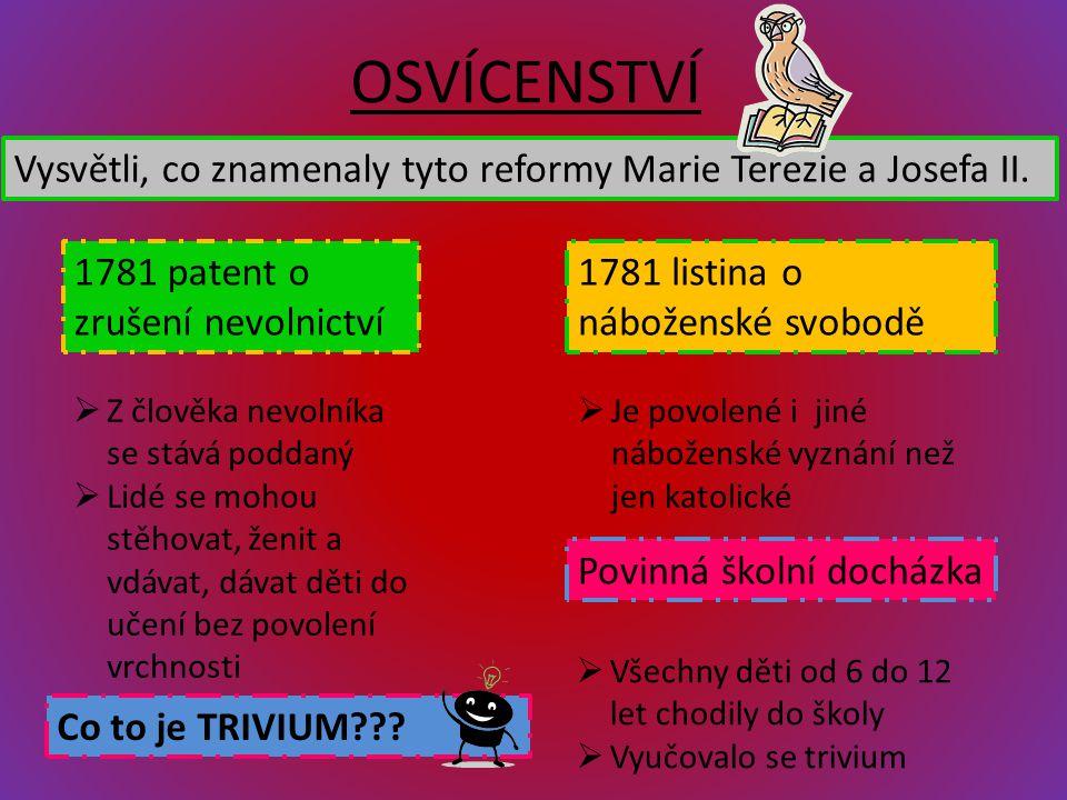 OSVÍCENSTVÍ Vysvětli, co znamenaly tyto reformy Marie Terezie a Josefa II. 1781 patent o zrušení nevolnictví.