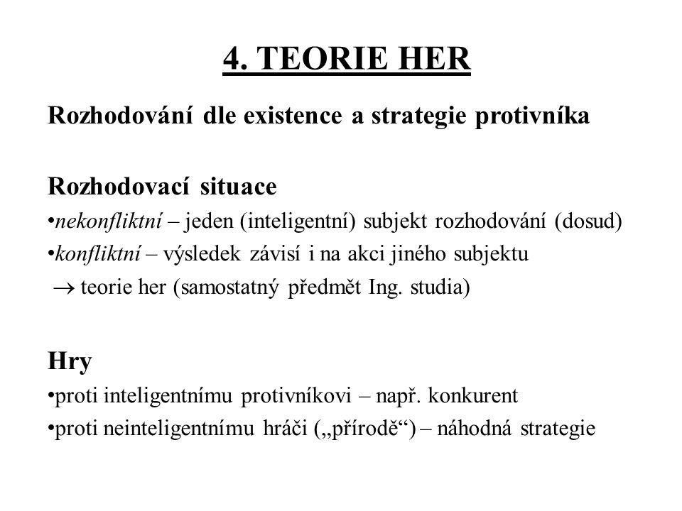 4. TEORIE HER Rozhodování dle existence a strategie protivníka