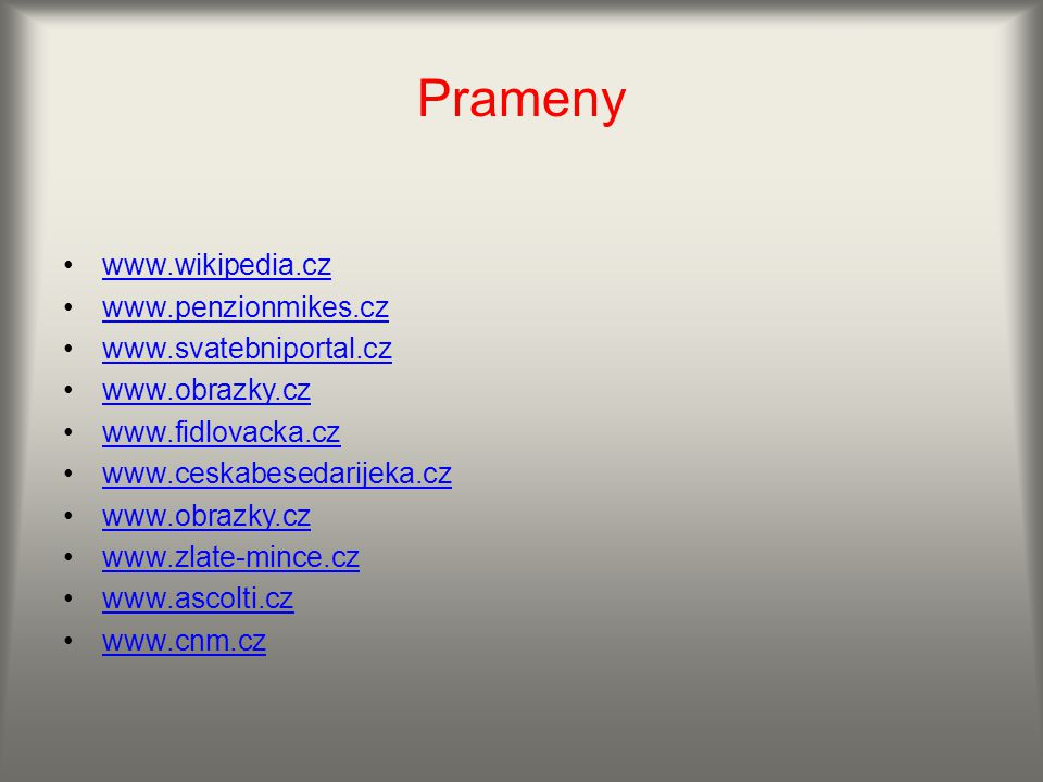 Prameny www.wikipedia.cz www.penzionmikes.cz www.svatebniportal.cz