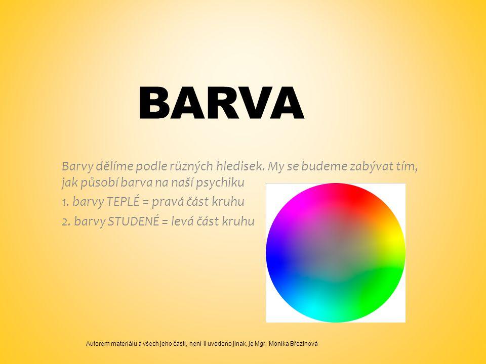 Barva Barvy dělíme podle různých hledisek. My se budeme zabývat tím, jak působí barva na naší psychiku.
