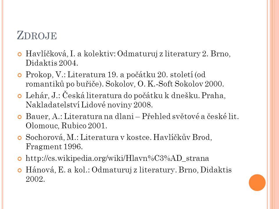 Zdroje Havlíčková, I. a kolektiv: Odmaturuj z literatury 2. Brno, Didaktis 2004.