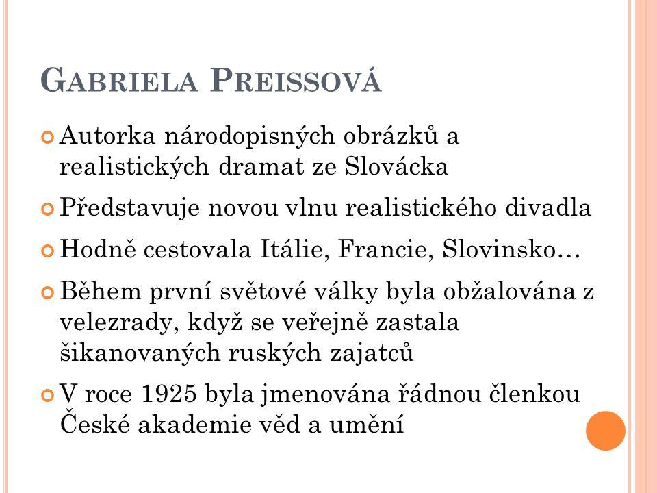 Gabriela Preissová Autorka národopisných obrázků a realistických dramat ze Slovácka. Představuje novou vlnu realistického divadla.