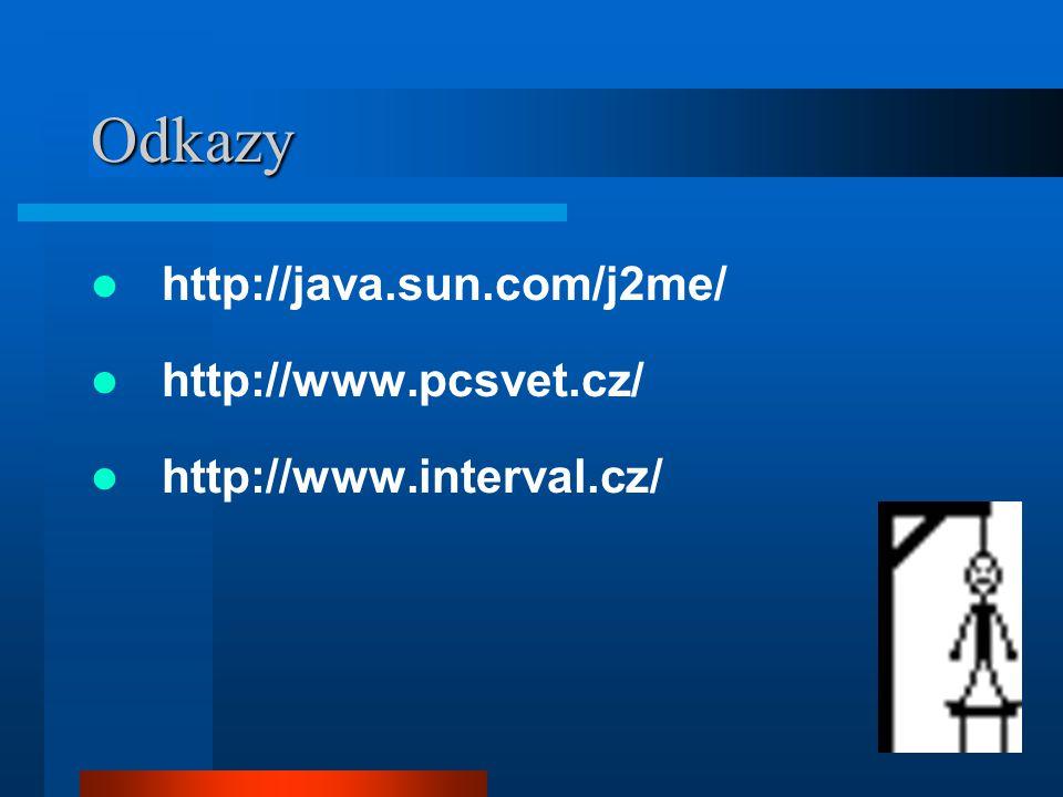 Odkazy http://java.sun.com/j2me/ http://www.pcsvet.cz/