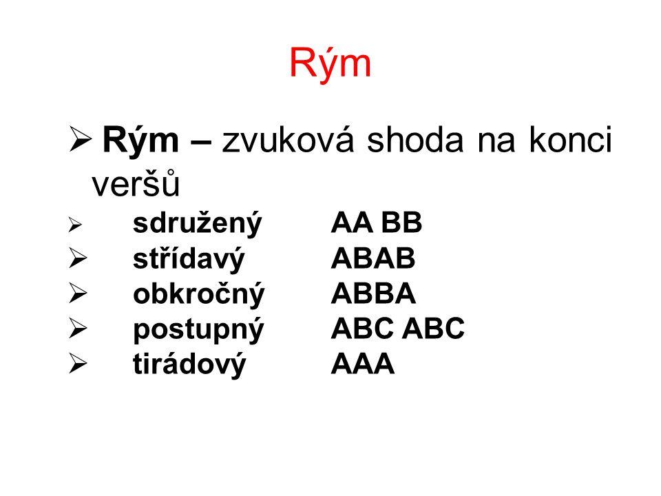 Rým Rým – zvuková shoda na konci veršů střídavý ABAB obkročný ABBA