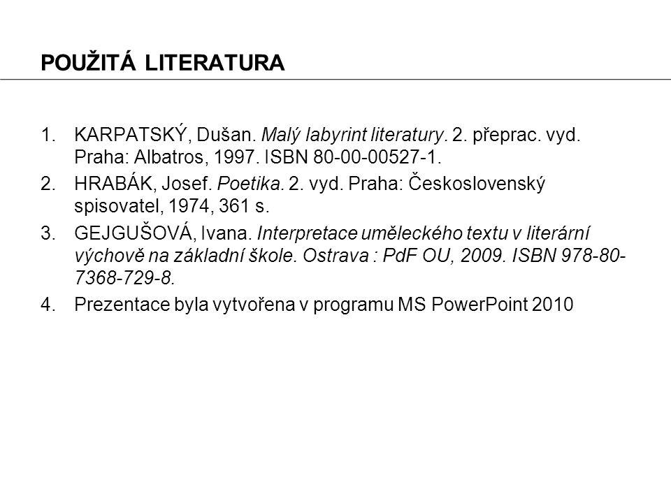 POUŽITÁ LITERATURA KARPATSKÝ, Dušan. Malý labyrint literatury. 2. přeprac. vyd. Praha: Albatros, 1997. ISBN 80-00-00527-1.